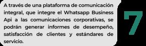 A través de una plataforma de comunicación integral, que integre el Whatsapp Business Api a las comunicaciones corporativas, se podrán generar informes de desempeño, satisfacción de clientes y estándares de servicio.